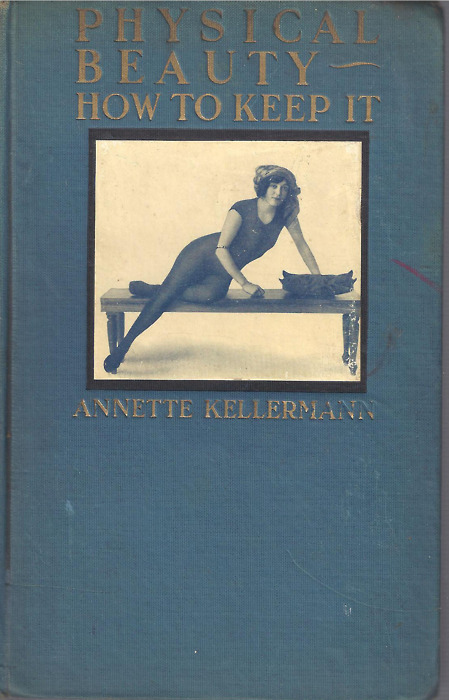Physical Beauty--How to Keep It, by Annette Kellerman.
